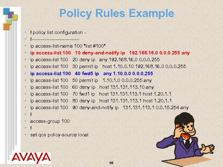 Policy Rules Example • • • • ! policy list configuration !--------------ip access-list-name 100