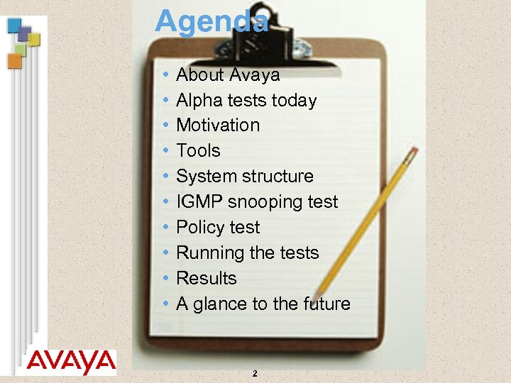 Agenda • • • About Avaya Alpha tests today Motivation Tools System structure IGMP