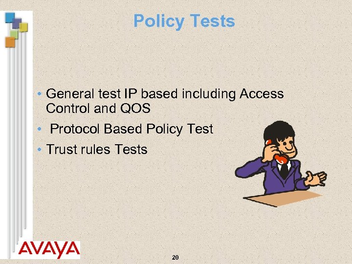 Policy Tests • General test IP based including Access Control and QOS • Protocol