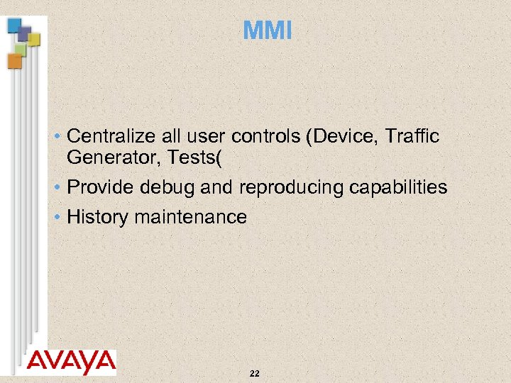 MMI • Centralize all user controls (Device, Traffic Generator, Tests( • Provide debug and