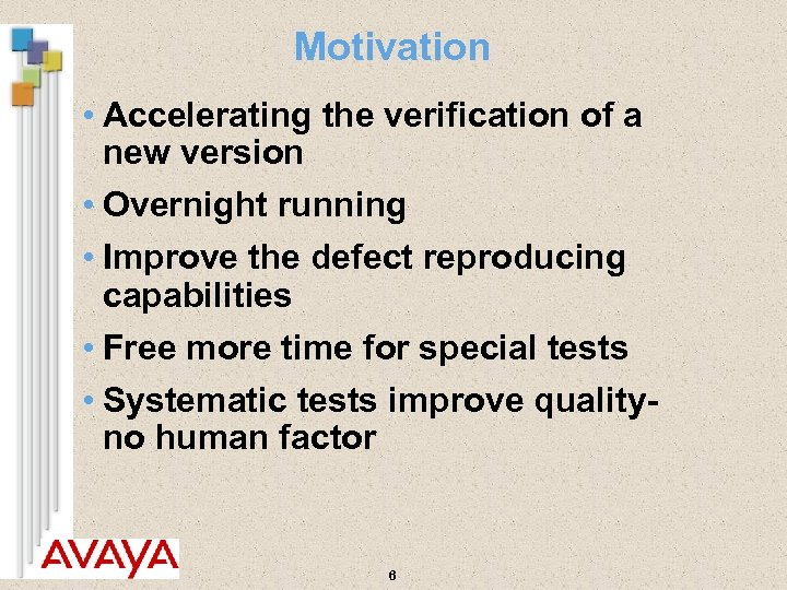 Motivation • Accelerating the verification of a new version • Overnight running • Improve