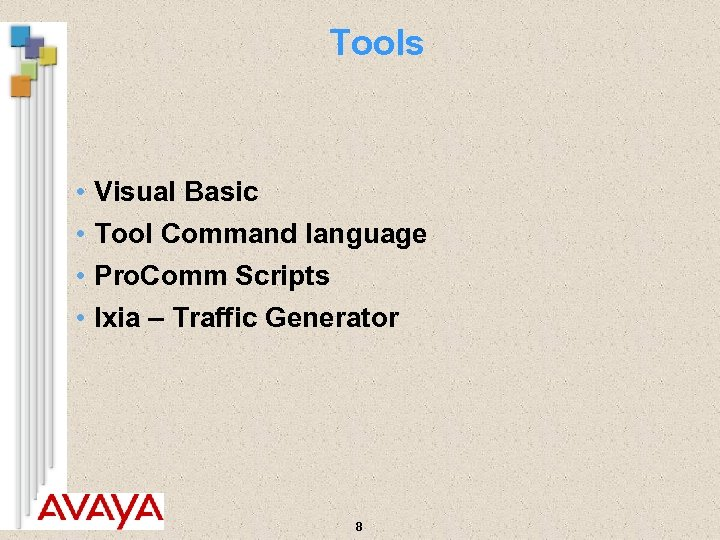 Tools • Visual Basic • Tool Command language • Pro. Comm Scripts • Ixia