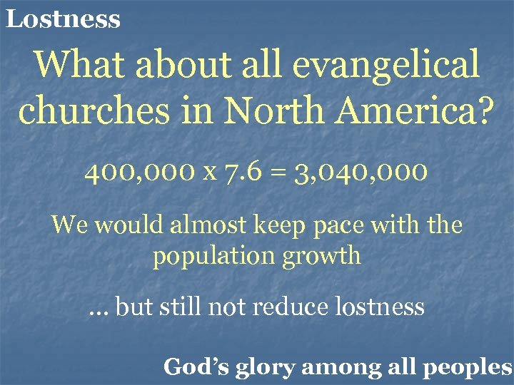 Lostness What about all evangelical churches in North America? 400, 000 x 7. 6