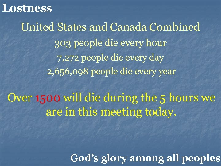 Lostness United States and Canada Combined 303 people die every hour 7, 272 people