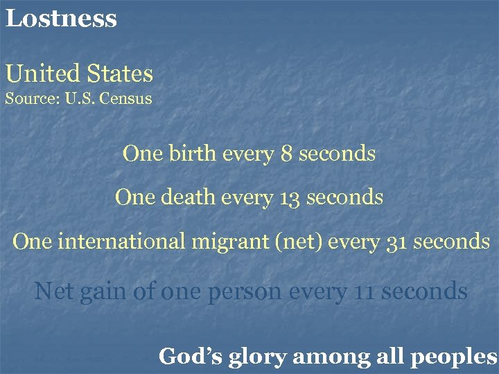 Lostness United States Source: U. S. Census One birth every 8 seconds One death