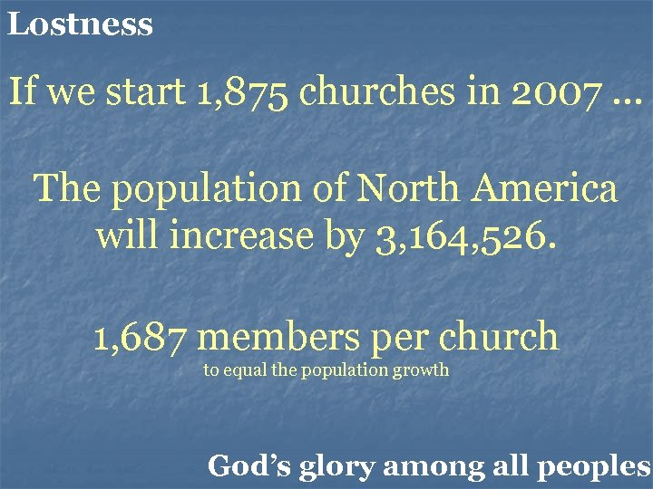 Lostness If we start 1, 875 churches in 2007 … The population of North