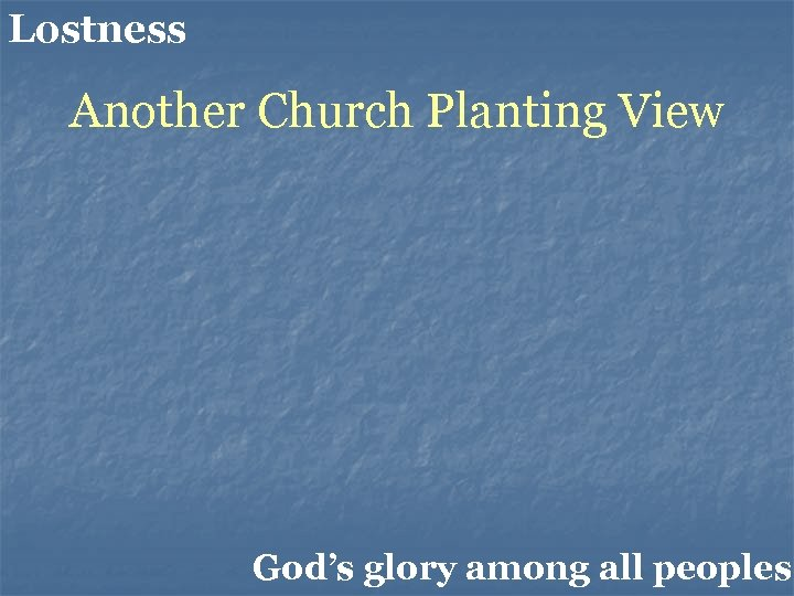 Lostness Another Church Planting View God's glory among all peoples.