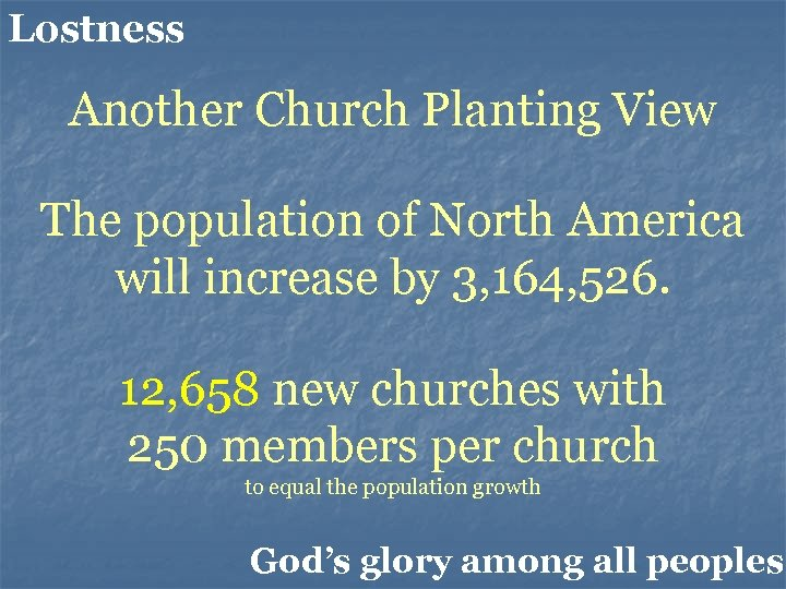 Lostness Another Church Planting View The population of North America will increase by 3,