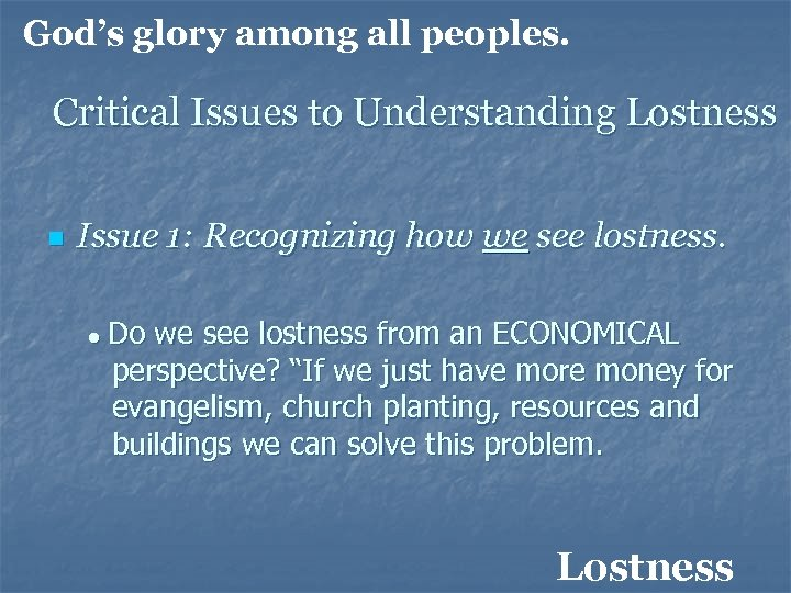 God's glory among all peoples. Critical Issues to Understanding Lostness n Issue 1: Recognizing