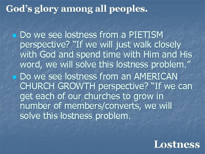 God's glory among all peoples. n n Do we see lostness from a PIETISM