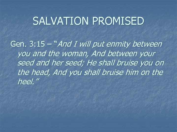 """SALVATION PROMISED Gen. 3: 15 – """"And I will put enmity between you and"""