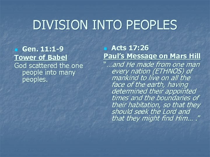 DIVISION INTO PEOPLES Gen. 11: 1 -9 Tower of Babel God scattered the one