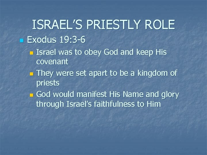 ISRAEL'S PRIESTLY ROLE n Exodus 19: 3 -6 Israel was to obey God and