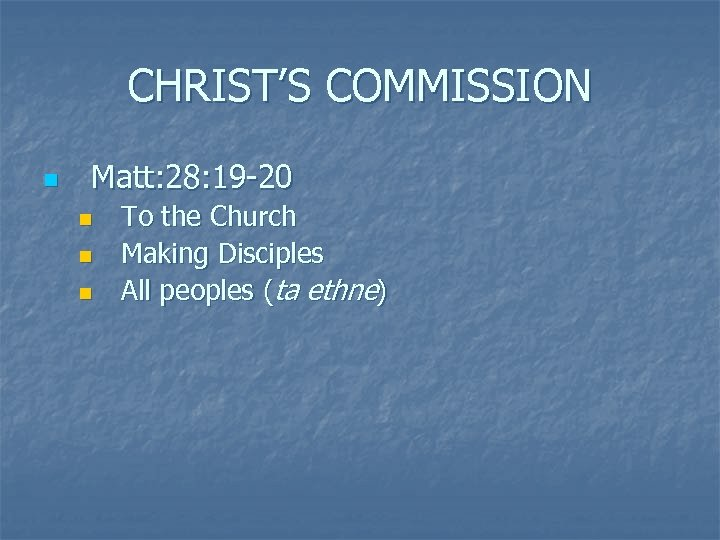 CHRIST'S COMMISSION n Matt: 28: 19 -20 n n n To the Church Making