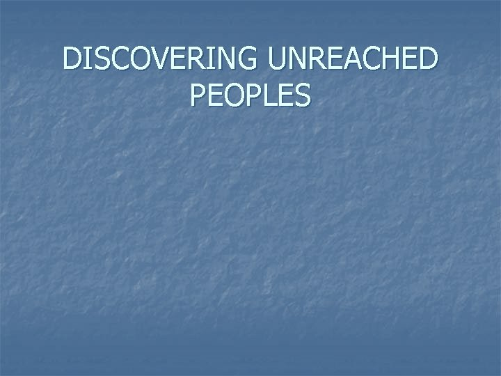 DISCOVERING UNREACHED PEOPLES