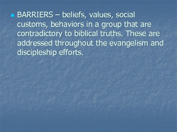 n BARRIERS – beliefs, values, social customs, behaviors in a group that are contradictory