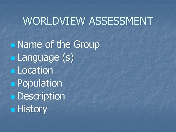 WORLDVIEW ASSESSMENT n Name of the Group n Language (s) n Location n Population