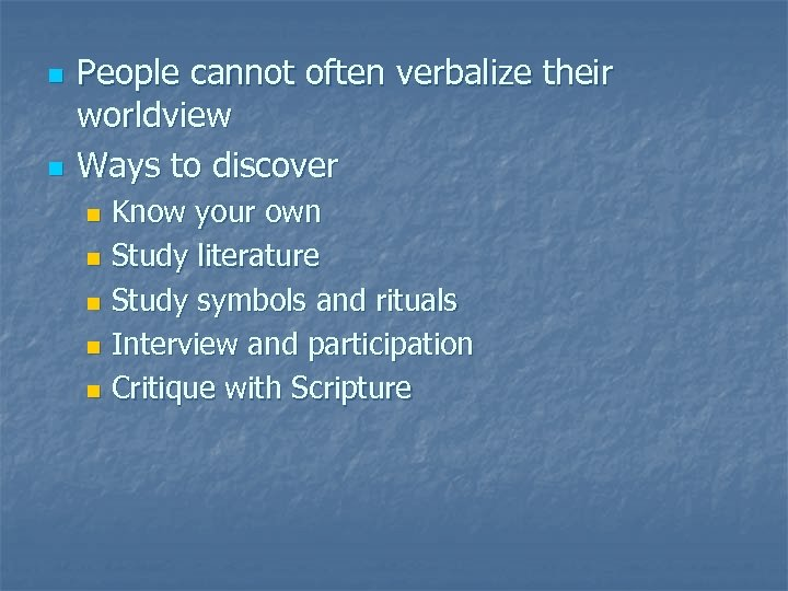 n n People cannot often verbalize their worldview Ways to discover Know your own