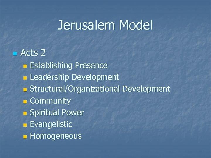 Jerusalem Model n Acts 2 Establishing Presence n Leadership Development n Structural/Organizational Development n