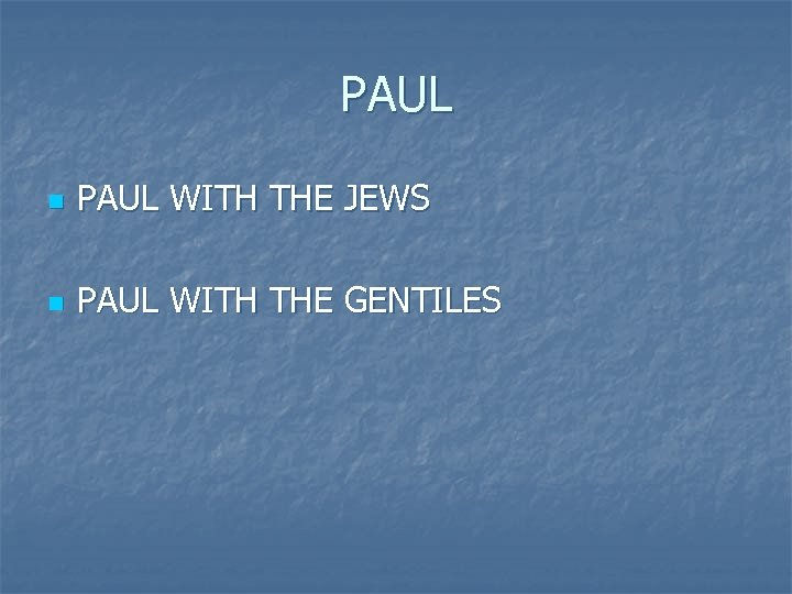 PAUL n PAUL WITH THE JEWS n PAUL WITH THE GENTILES