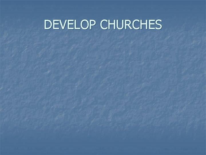 DEVELOP CHURCHES