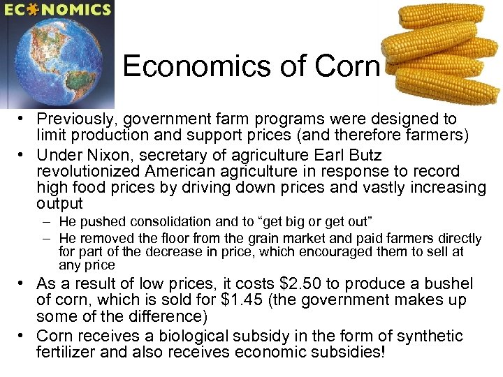 Economics of Corn • Previously, government farm programs were designed to limit production and