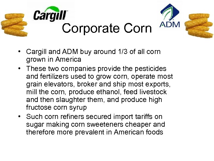 Corporate Corn • Cargill and ADM buy around 1/3 of all corn grown in