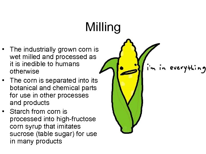 Milling • The industrially grown corn is wet milled and processed as it is