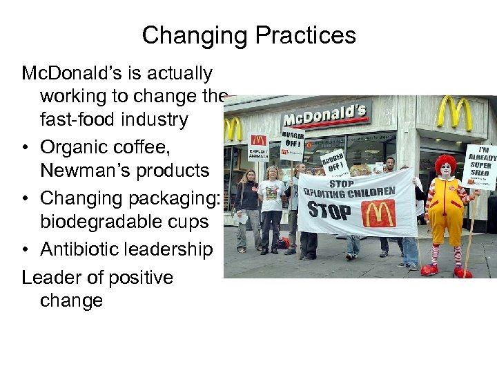 Changing Practices Mc. Donald's is actually working to change the fast-food industry • Organic