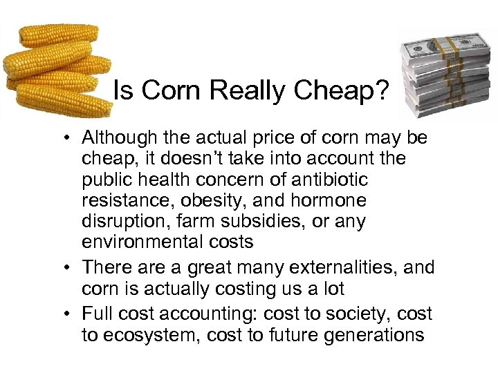 Is Corn Really Cheap? • Although the actual price of corn may be cheap,