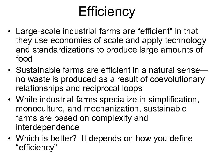 "Efficiency • Large-scale industrial farms are ""efficient"" in that they use economies of scale"