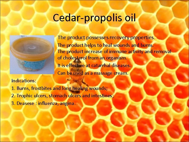 Cedar-propolis oil The product possesses recovery properties. The product helps to heal wounds and