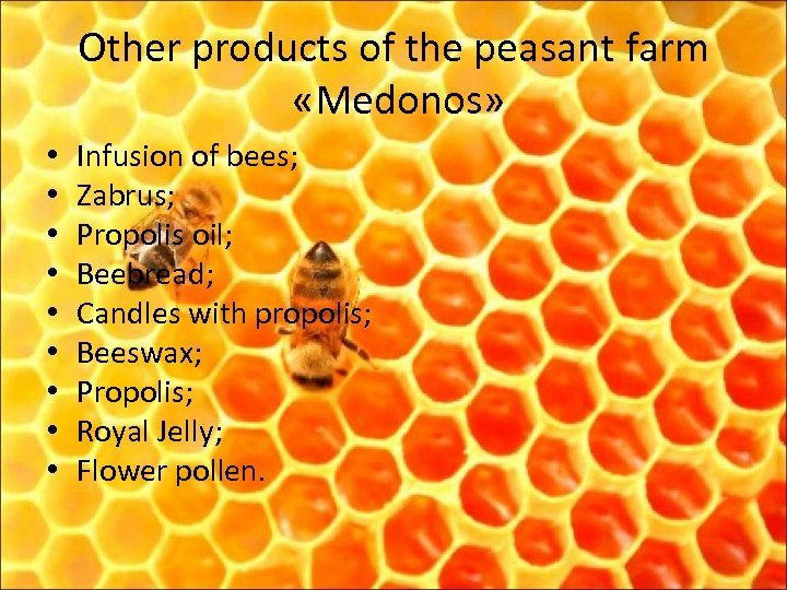 Other products of the peasant farm «Medonos» • • • Infusion of bees; Zabrus;
