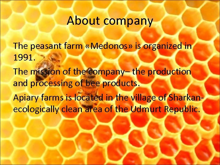 About company The peasant farm «Medonos» is organized in 1991. The mission of the