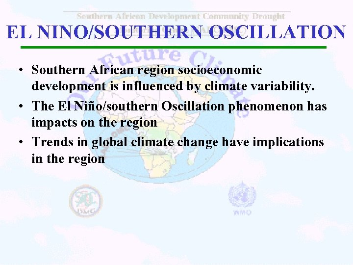 EL NINO/SOUTHERN OSCILLATION • Southern African region socioeconomic development is influenced by climate variability.