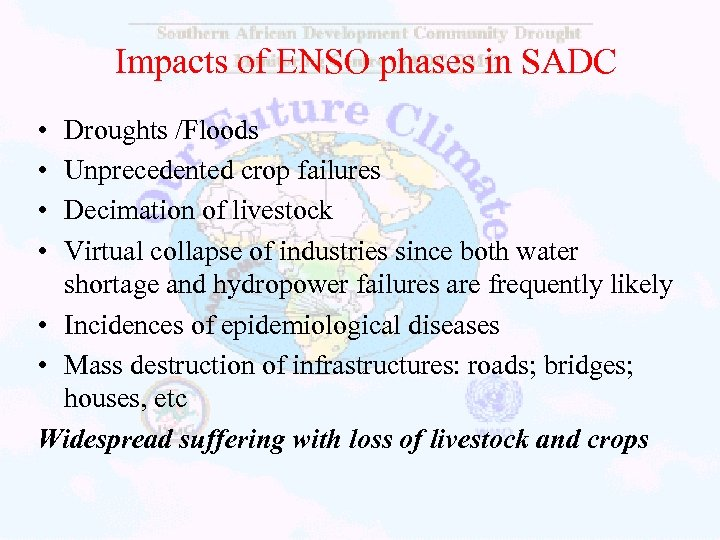 Impacts of ENSO phases in SADC • • Droughts /Floods Unprecedented crop failures Decimation