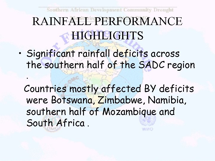 RAINFALL PERFORMANCE HIGHLIGHTS • Significant rainfall deficits across the southern half of the SADC