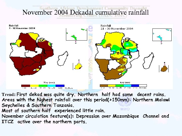 November 2004 Dekadal cumulative rainfall Trend: First dekad was quite dry. Northern half had