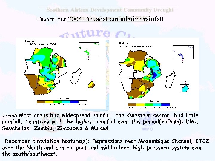 December 2004 Dekadal cumulative rainfall Trend: Most areas had widespread rainfall, the s'western sector