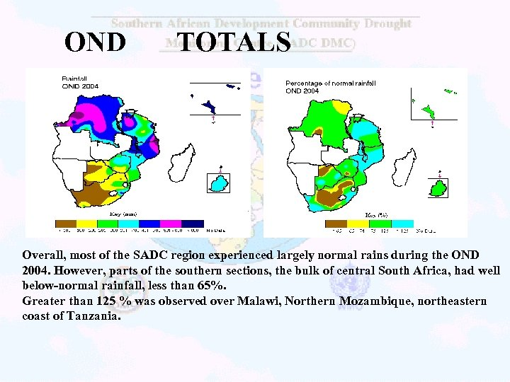OND TOTALS Overall, most of the SADC region experienced largely normal rains during the