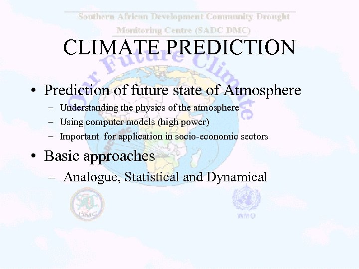 CLIMATE PREDICTION • Prediction of future state of Atmosphere – Understanding the physics of
