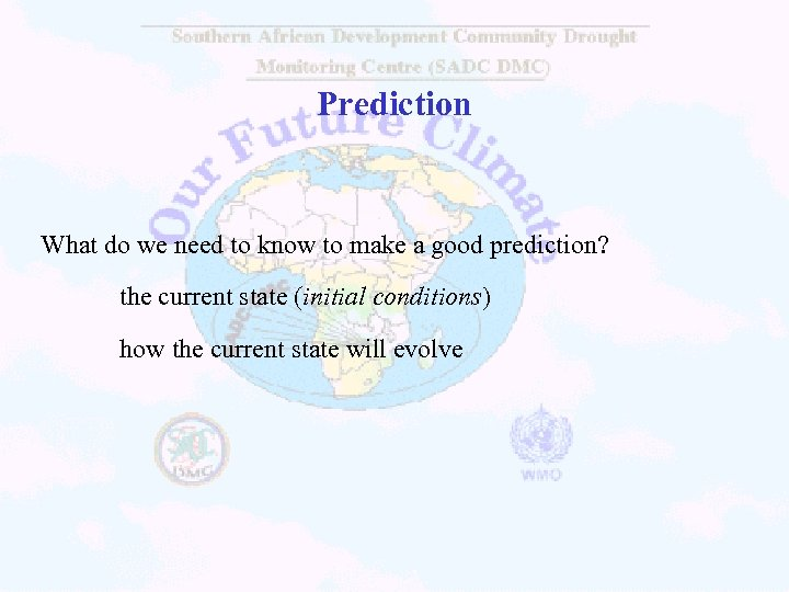 Prediction What do we need to know to make a good prediction? the current