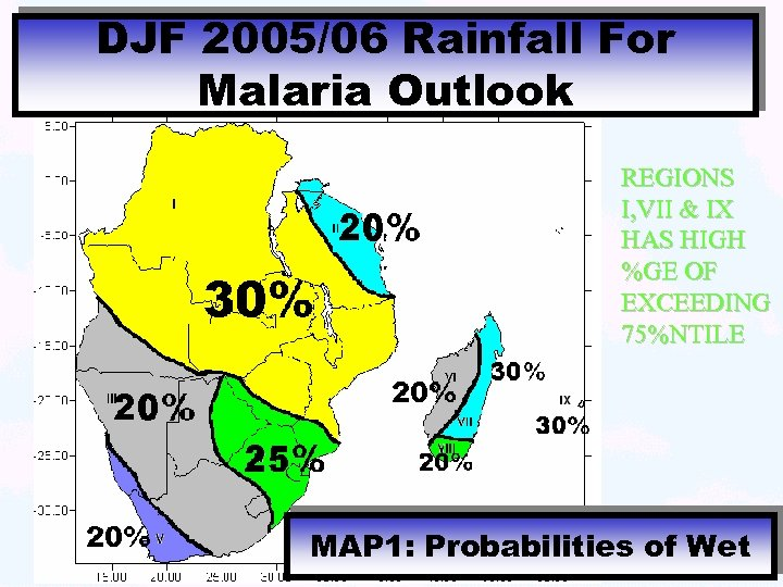 DJF 2005/06 Rainfall For Malaria Outlook REGIONS I, VII & IX HAS HIGH %GE