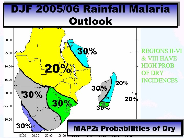 DJF 2005/06 Rainfall Malaria Outlook REGIONS II-VI & VIII HAVE HIGH PROB OF DRY