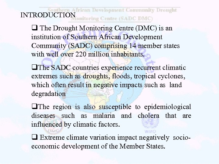 INTRODUCTION q The Drought Monitoring Centre (DMC) is an institution of Southern African Development