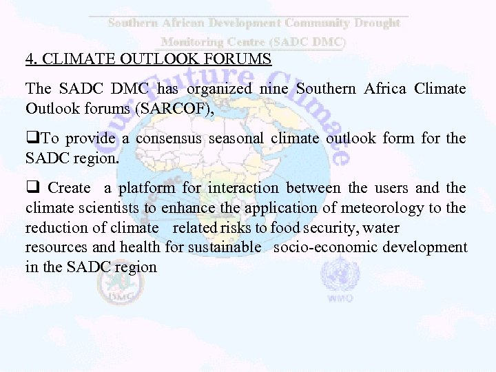 4. CLIMATE OUTLOOK FORUMS The SADC DMC has organized nine Southern Africa Climate Outlook