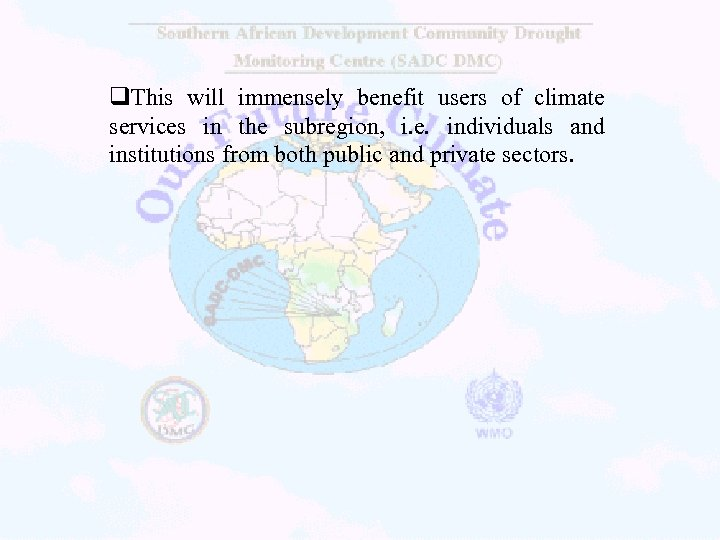 q. This will immensely benefit users of climate services in the subregion, i. e.