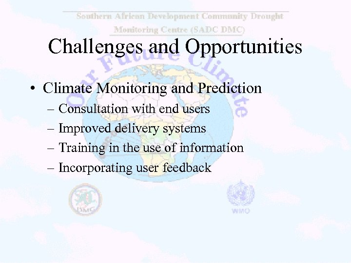 Challenges and Opportunities • Climate Monitoring and Prediction – Consultation with end users –