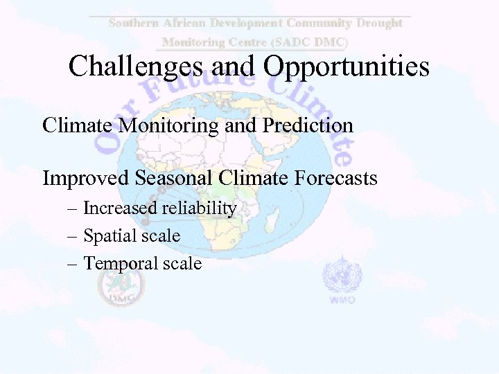 Challenges and Opportunities Climate Monitoring and Prediction Improved Seasonal Climate Forecasts – Increased reliability