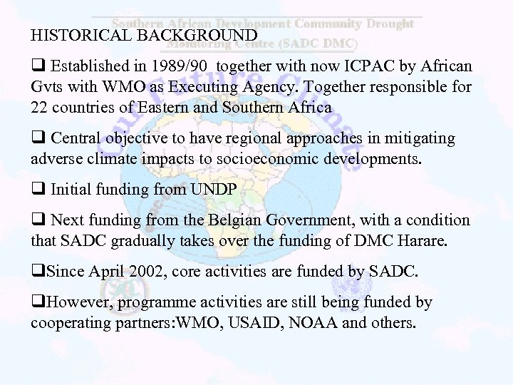 HISTORICAL BACKGROUND q Established in 1989/90 together with now ICPAC by African Gvts with